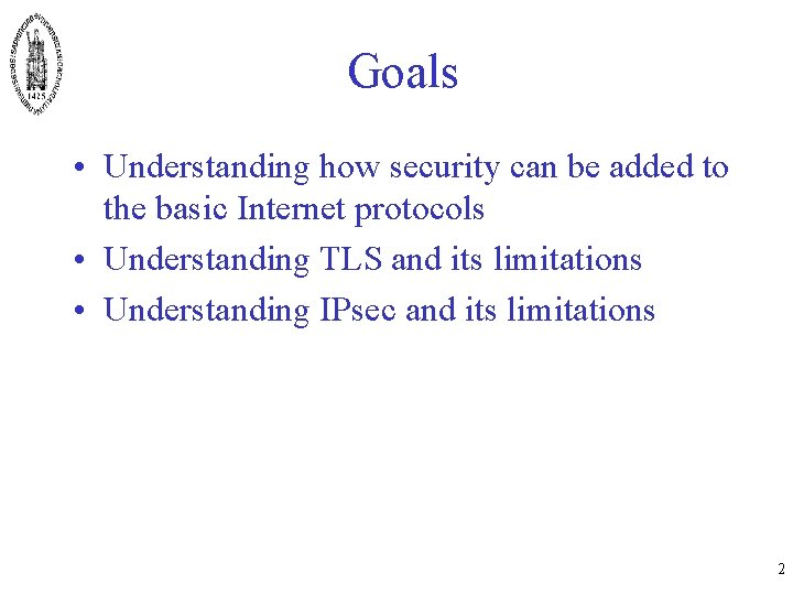 Goals • Understanding how security can be added to the basic Internet protocols •