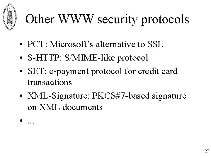 Other WWW security protocols • PCT: Microsoft's alternative to SSL • S-HTTP: S/MIME-like protocol