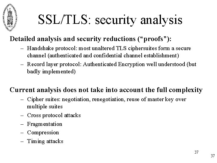 """SSL/TLS: security analysis Detailed analysis and security reductions (""""proofs""""): – Handshake protocol: most unaltered"""