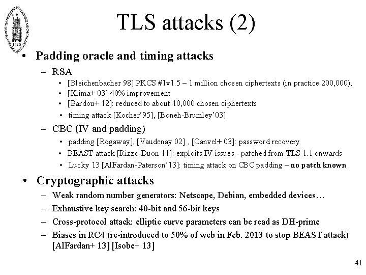 TLS attacks (2) • Padding oracle and timing attacks – RSA • • [Bleichenbacher