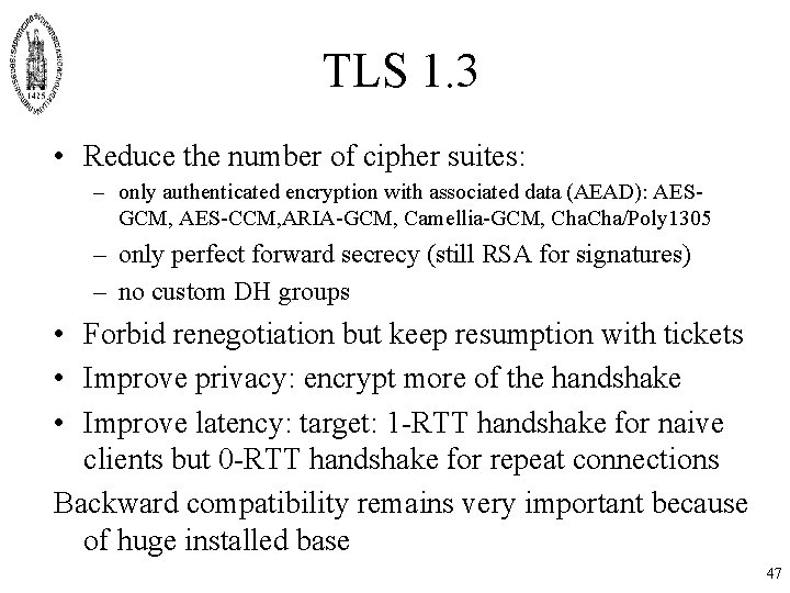 TLS 1. 3 • Reduce the number of cipher suites: – only authenticated encryption