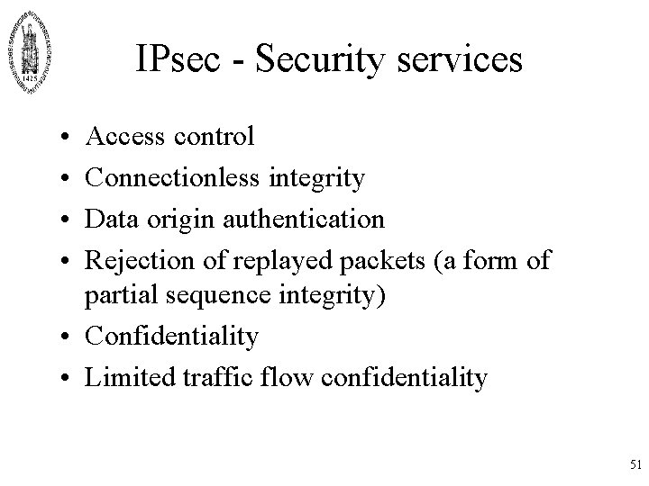 IPsec - Security services • • Access control Connectionless integrity Data origin authentication Rejection