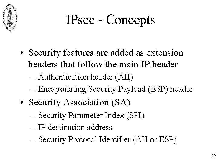 IPsec - Concepts • Security features are added as extension headers that follow the