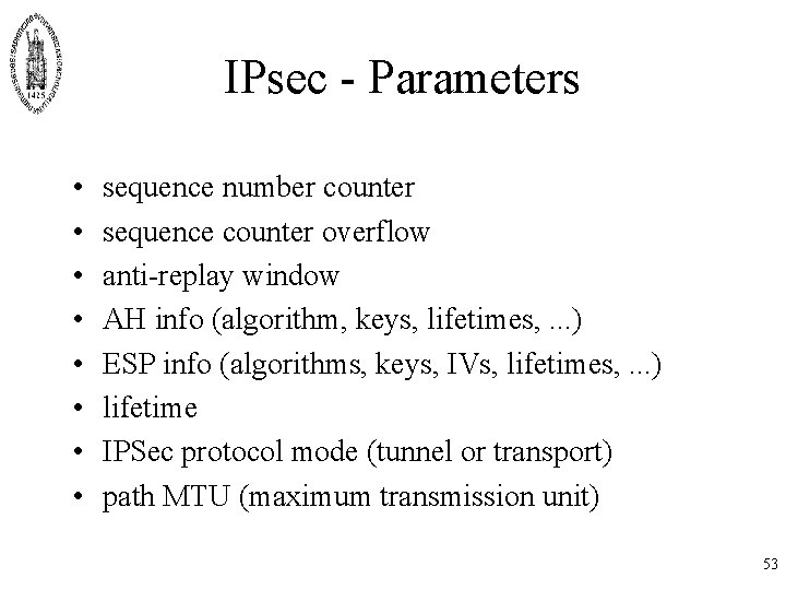 IPsec - Parameters • • sequence number counter sequence counter overflow anti-replay window AH