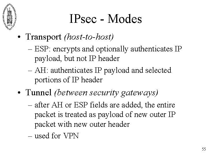 IPsec - Modes • Transport (host-to-host) – ESP: encrypts and optionally authenticates IP payload,