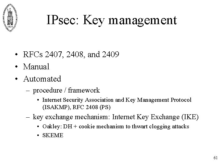 IPsec: Key management • RFCs 2407, 2408, and 2409 • Manual • Automated –