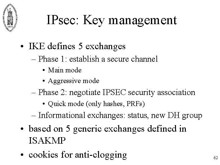 IPsec: Key management • IKE defines 5 exchanges – Phase 1: establish a secure