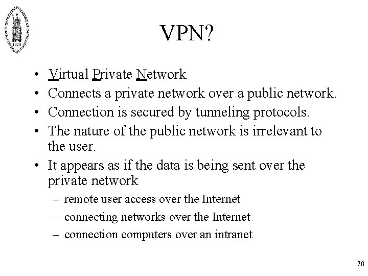 VPN? • • Virtual Private Network Connects a private network over a public network.