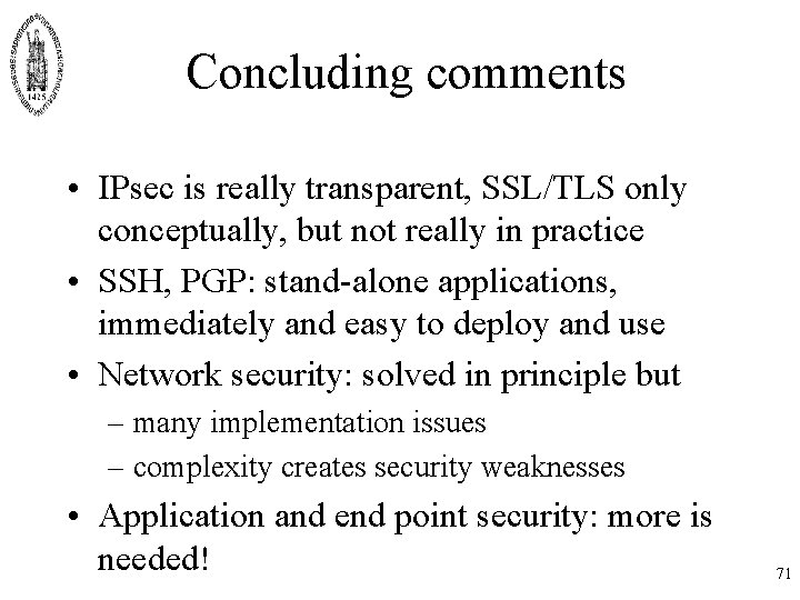 Concluding comments • IPsec is really transparent, SSL/TLS only conceptually, but not really in