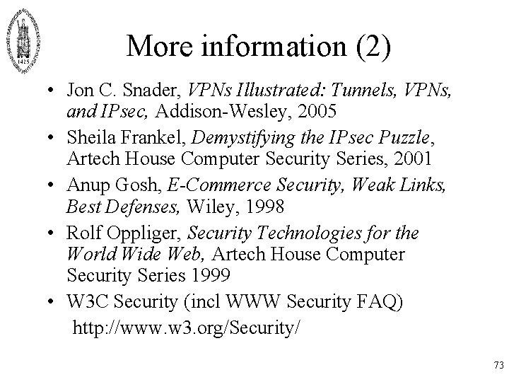 More information (2) • Jon C. Snader, VPNs Illustrated: Tunnels, VPNs, and IPsec, Addison-Wesley,