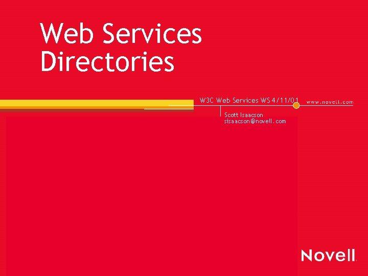 Web Services Directories W 3 C Web Services WS 4/11/01 Scott Isaacson sisaacson @novell.