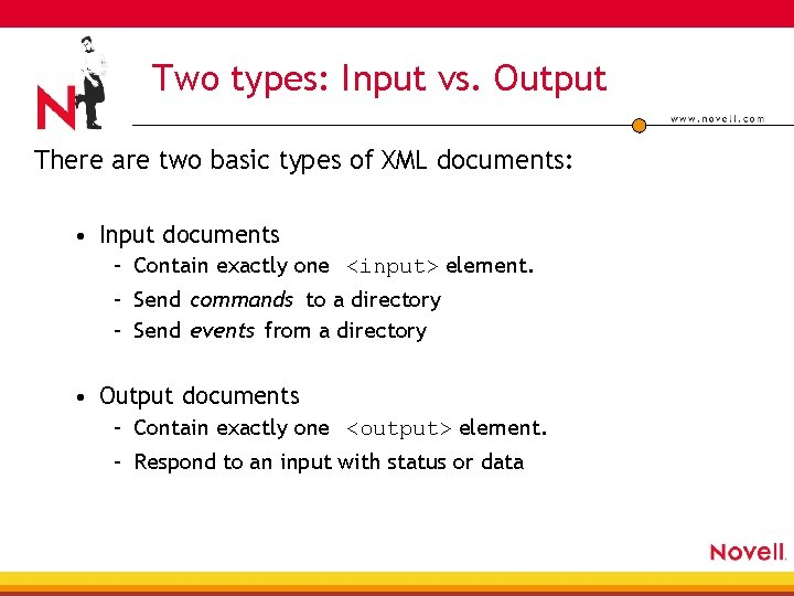 Two types: Input vs. Output There are two basic types of XML documents: •