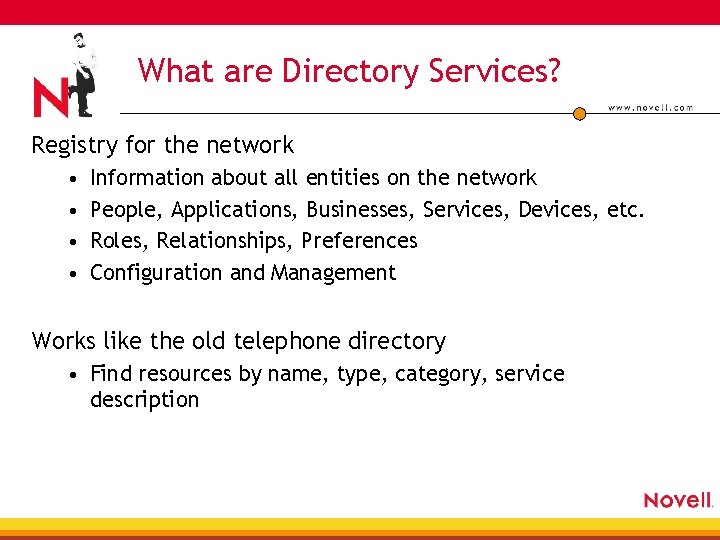 What are Directory Services? Registry for the network • • Information about all entities