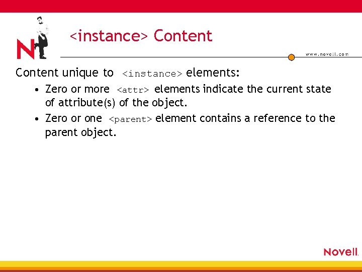 <instance> Content unique to <instance> elements: • Zero or more <attr> elements indicate the