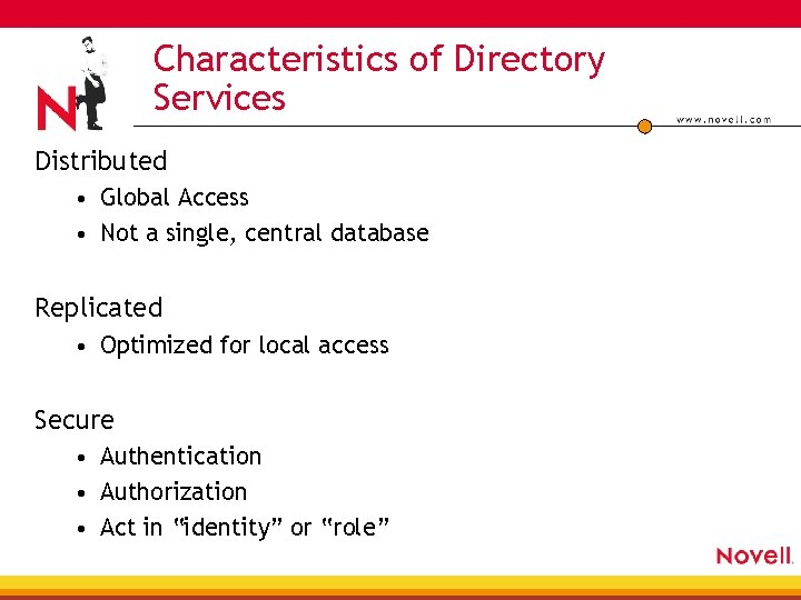 Characteristics of Directory Services Distributed • Global Access • Not a single, central database