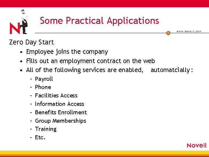 Some Practical Applications Zero Day Start • Employee joins the company • Fills out