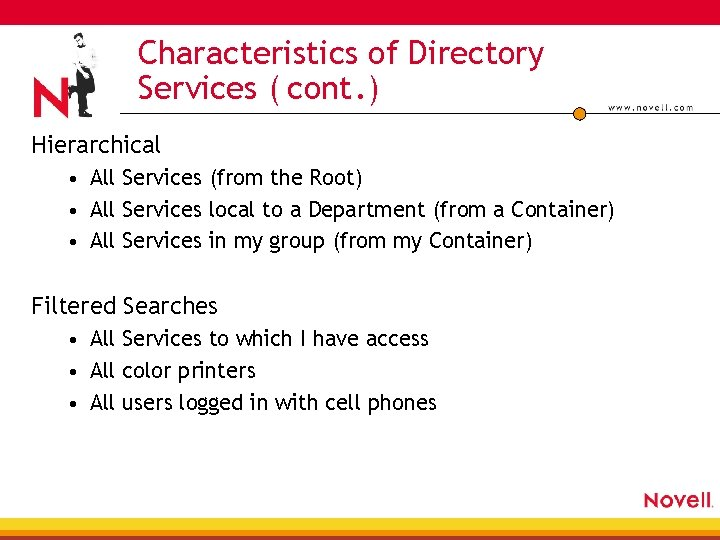 Characteristics of Directory Services ( cont. ) Hierarchical • All Services (from the Root)