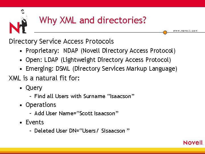 Why XML and directories? Directory Service Access Protocols • Proprietary: NDAP (Novell Directory Access