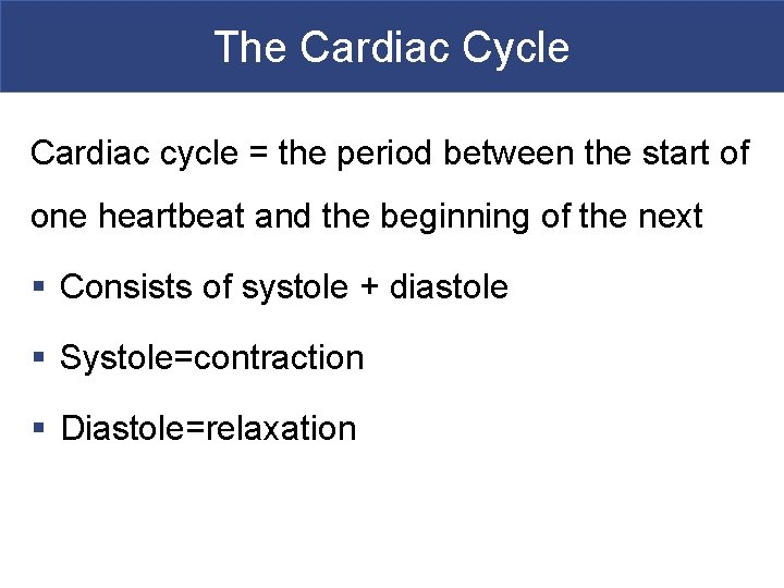 The Cardiac Cycle Cardiac cycle = the period between the start of one heartbeat