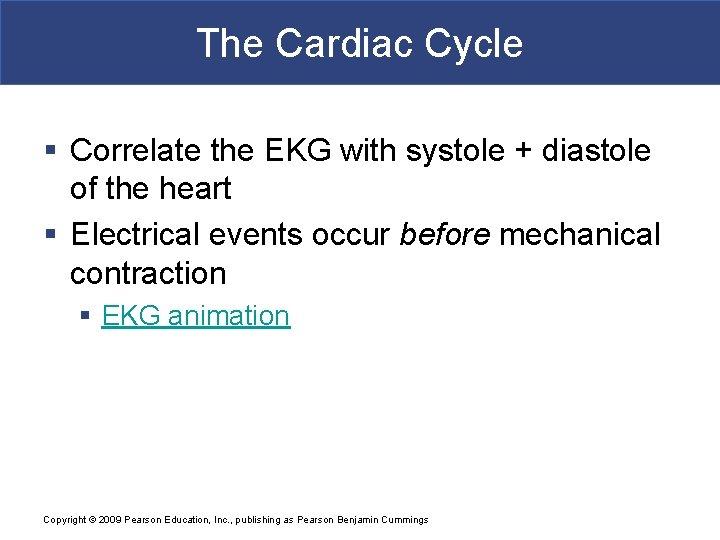 The Cardiac Cycle § Correlate the EKG with systole + diastole of the heart