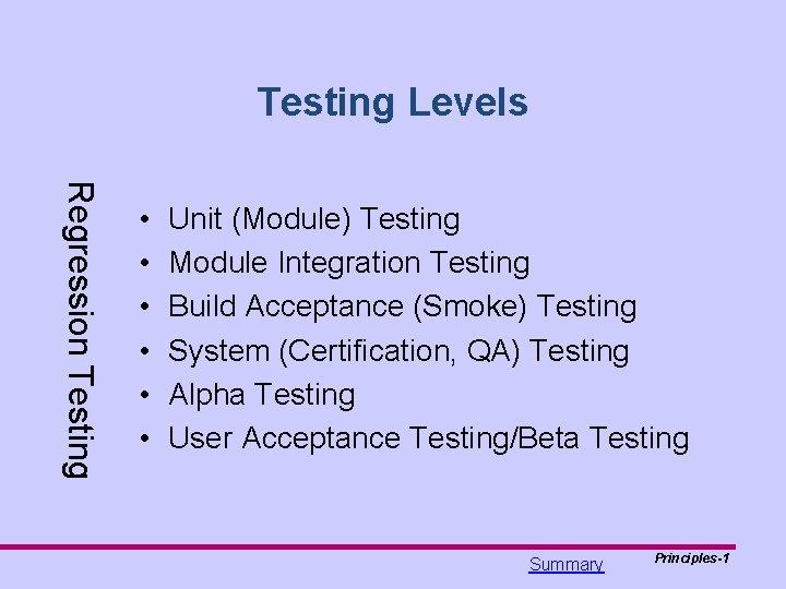Testing Levels Regression Testing • • • Unit (Module) Testing Module Integration Testing Build
