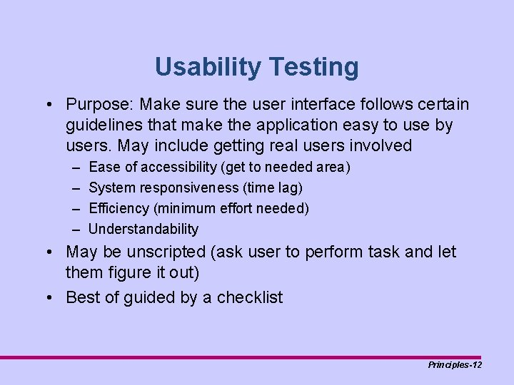 Usability Testing • Purpose: Make sure the user interface follows certain guidelines that make