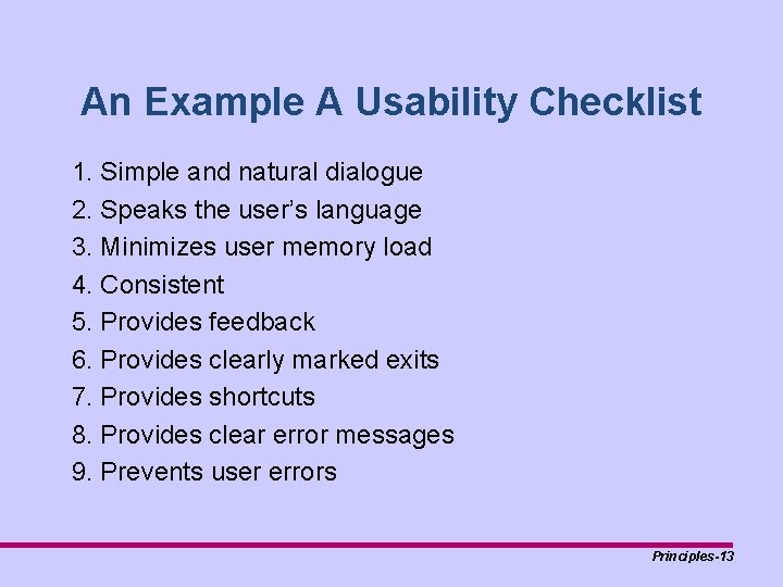 An Example A Usability Checklist 1. Simple and natural dialogue 2. Speaks the user's
