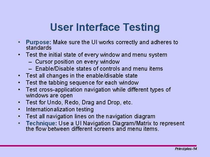 User Interface Testing • Purpose: Make sure the UI works correctly and adheres to