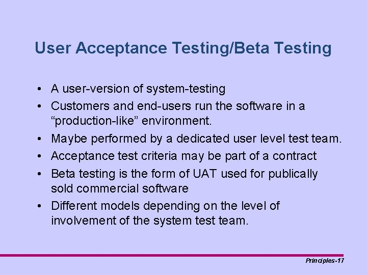 User Acceptance Testing/Beta Testing • A user-version of system-testing • Customers and end-users run