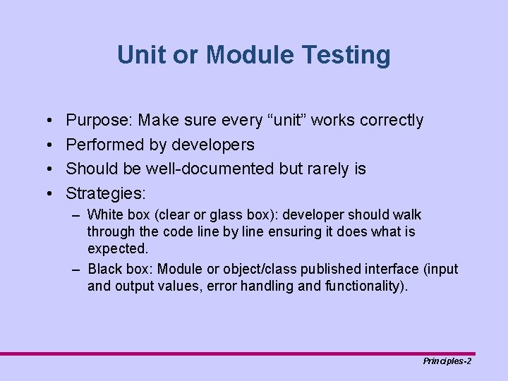 """Unit or Module Testing • • Purpose: Make sure every """"unit"""" works correctly Performed"""