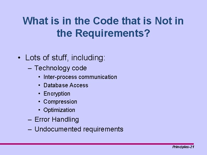 What is in the Code that is Not in the Requirements? • Lots of