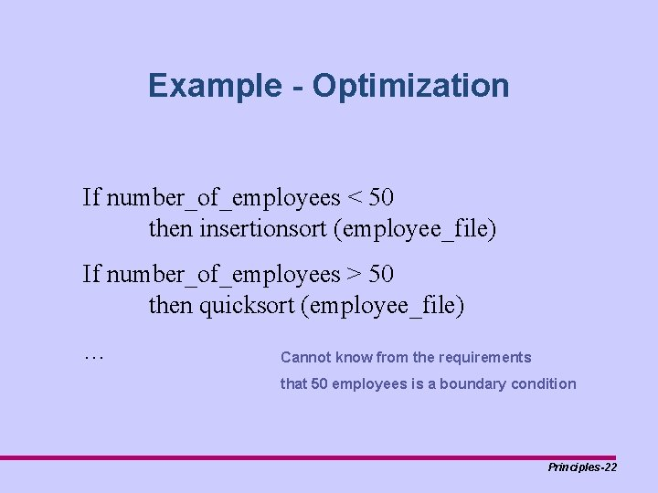 Example - Optimization If number_of_employees < 50 then insertionsort (employee_file) If number_of_employees > 50