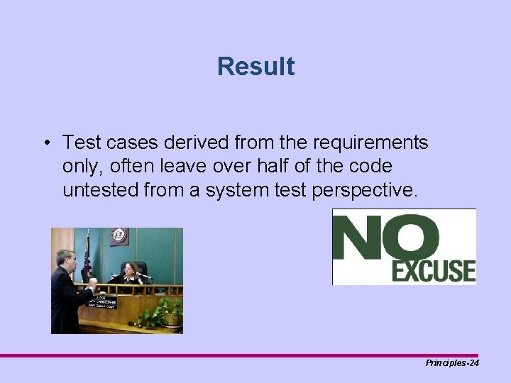Result • Test cases derived from the requirements only, often leave over half of