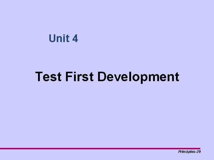 Unit 4 Test First Development Principles-29