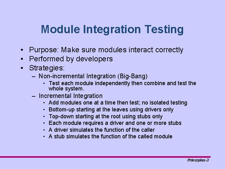 Module Integration Testing • Purpose: Make sure modules interact correctly • Performed by developers