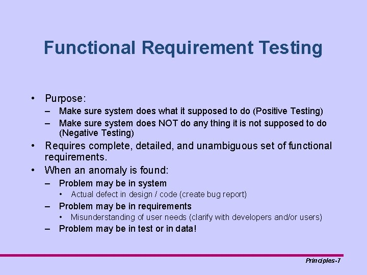 Functional Requirement Testing • Purpose: – Make sure system does what it supposed to