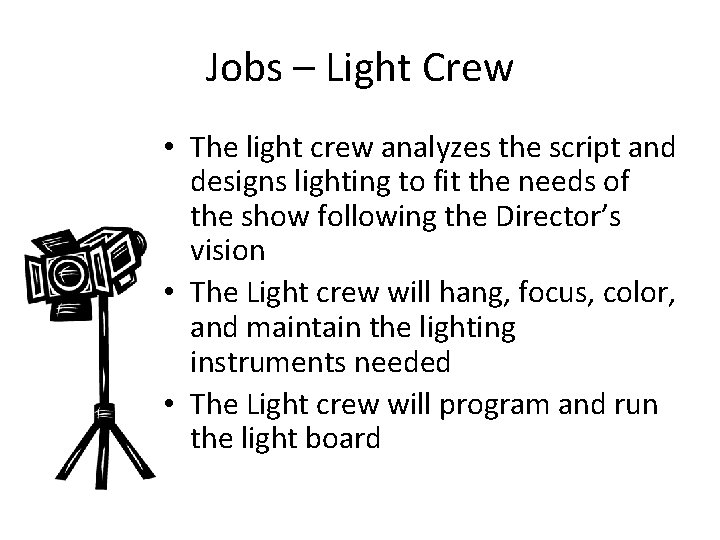 Jobs – Light Crew • The light crew analyzes the script and designs lighting