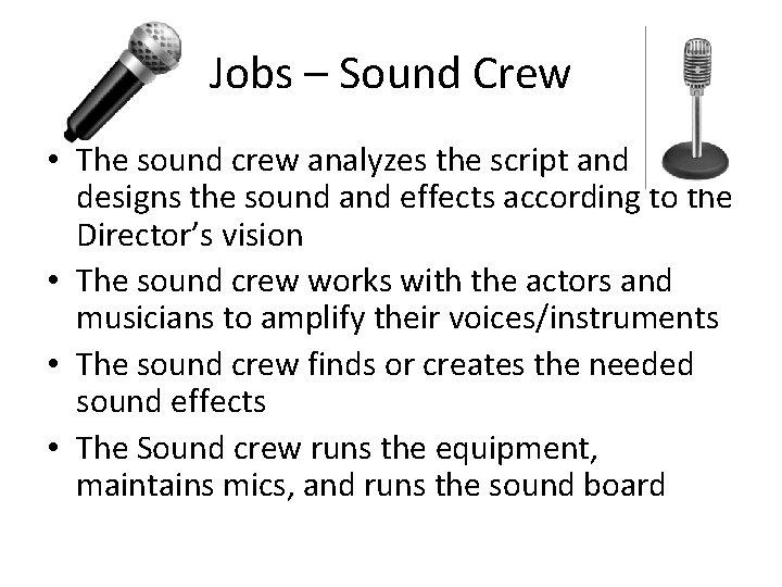 Jobs – Sound Crew • The sound crew analyzes the script and designs the
