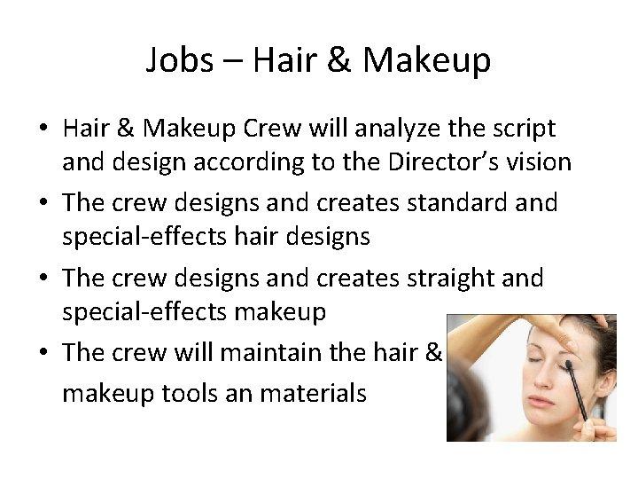 Jobs – Hair & Makeup • Hair & Makeup Crew will analyze the script