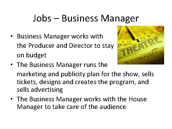 Jobs – Business Manager • Business Manager works with the Producer and Director to