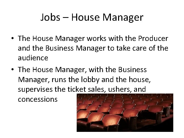 Jobs – House Manager • The House Manager works with the Producer and the