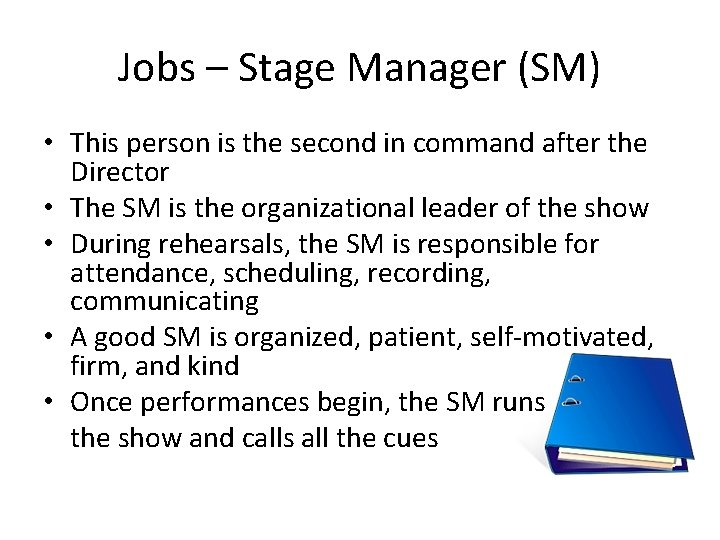 Jobs – Stage Manager (SM) • This person is the second in command after