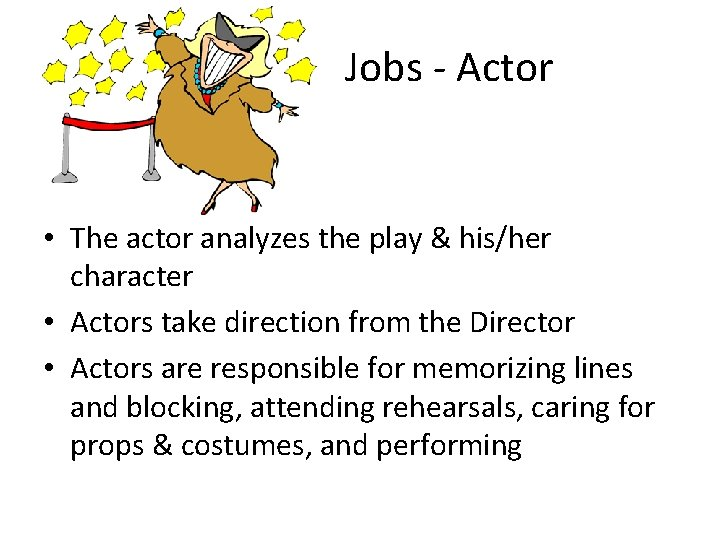 Jobs - Actor • The actor analyzes the play & his/her character • Actors