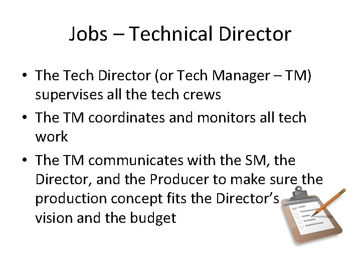 Jobs – Technical Director • The Tech Director (or Tech Manager – TM) supervises