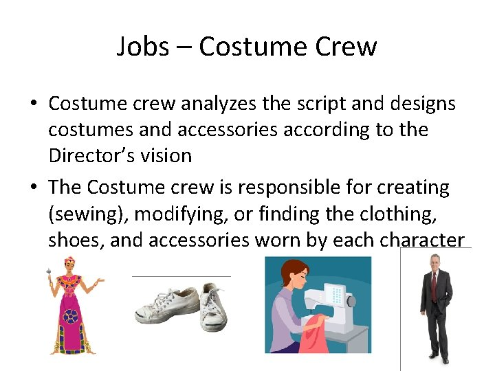 Jobs – Costume Crew • Costume crew analyzes the script and designs costumes and