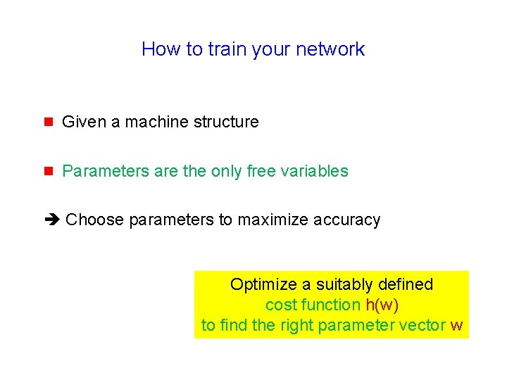How to train your network g Given a machine structure g Parameters are the