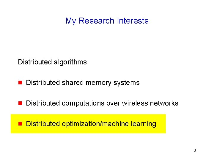 My Research Interests Distributed algorithms g Distributed shared memory systems g Distributed computations over