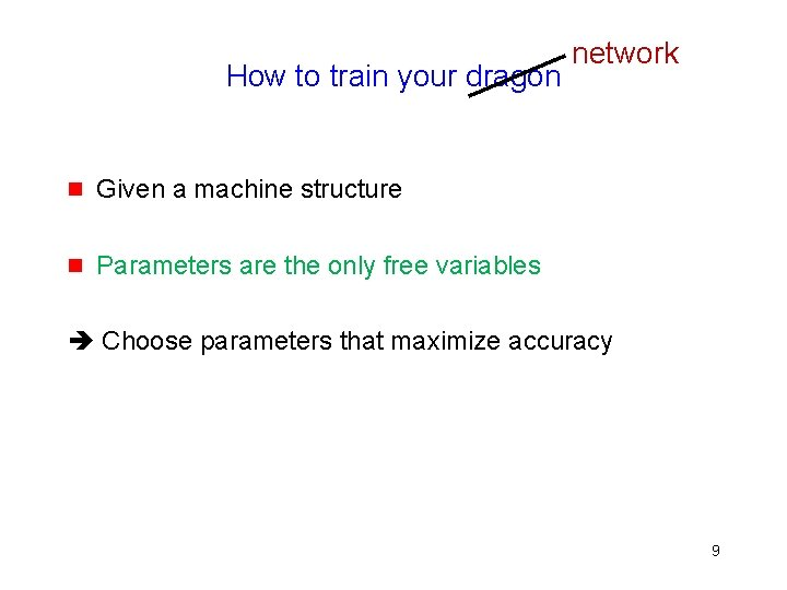 How to train your dragon g Given a machine structure g Parameters are the