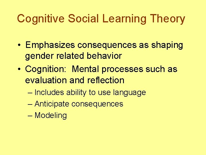 Cognitive Social Learning Theory • Emphasizes consequences as shaping gender related behavior • Cognition: