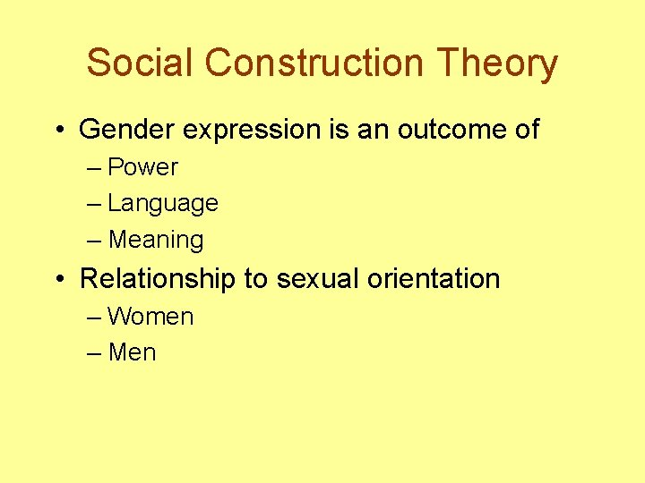 Social Construction Theory • Gender expression is an outcome of – Power – Language